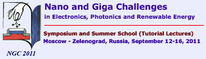 Nano and Giga Challenges in Electronics, Photonics and Renewable Energy, Moscow - Zelenograd, Russia, September 12-16, 2011